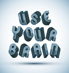 Use your brain phrase made with 3d retro style vector