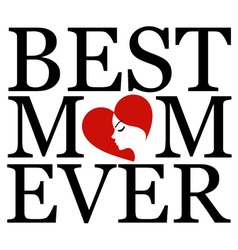 Best mom ever with face of a mother vector