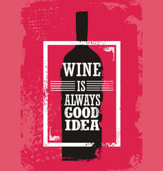 Wine is always good idea vector
