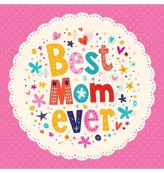 Best mom ever happy mothers day card vector
