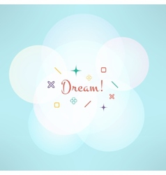 Dream inspirational background with geometrical vector