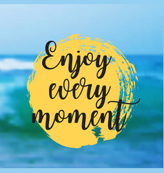 Enjoy every moment beautiful seaside view poster vector