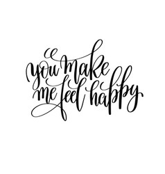 You make me feel happy black and white modern vector