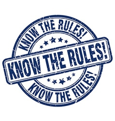 Know the rules blue grunge round vintage rubber vector