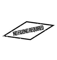 no faxing required rubber stamp vector image