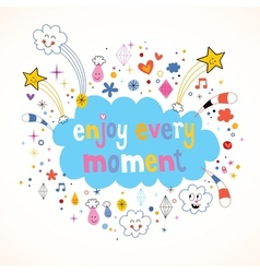 Enjoy every moment vector