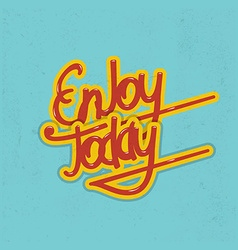 Enjoy today lettering vector image vector image