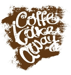 Coffee take away Lettering hand draw style on vector image