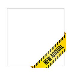 yellow caution tape with words new arrival vector image