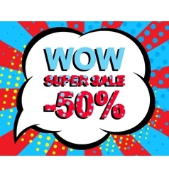 Sale poster with WOW SUPER SALE MINUS 50 PERCENT vector image vector image