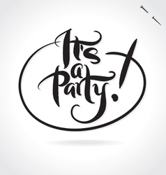 ITS A PARTY hand lettering vector image vector image