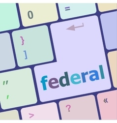 federal word on keyboard key notebook computer vector image vector image