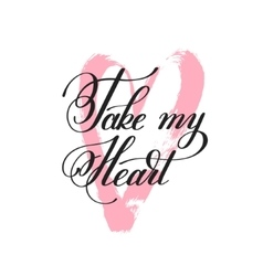 Take my heart handwritten lettering quote about vector