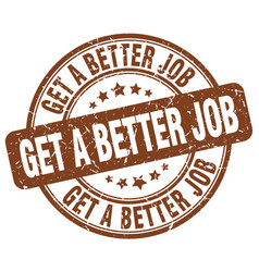 Get a better job brown grunge stamp vector