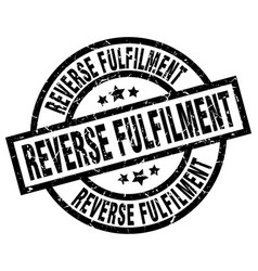 Reverse fulfilment round grunge black stamp vector