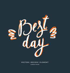 Best day modern hand drawn lettering phrase vector