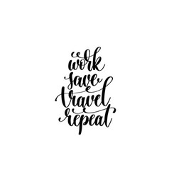 work save travel repeat - hand lettering vector image