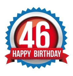 Fourty six years happy birthday badge ribbon vector