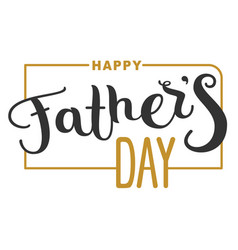Happy fathers day lettering text for template vector