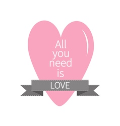 All You Need is Love Lettering with pink heart and vector image vector image