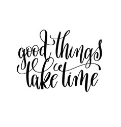 Good things take time black and white modern brush vector