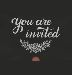 hand drawn lettering - you are invited elegant vector image vector image