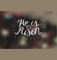 hand lettering he is risen with a cross vector image