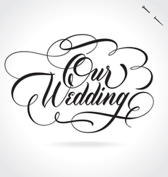 Our wedding hand lettering vector