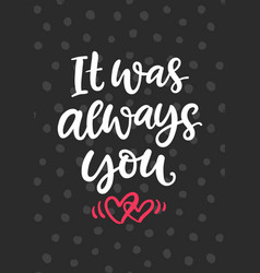 it was always you hand drawn brush lettering vector image vector image
