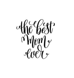 Best mom ever black and white modern brush vector