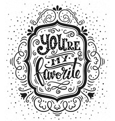 You are my favorite Hand drawn vintage with hand l vector image