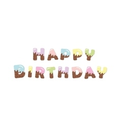 Happy birthday melt chocolate colored letters vector