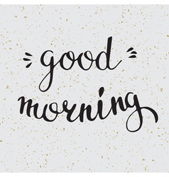 Hand drawn lettering with words good morning roman vector