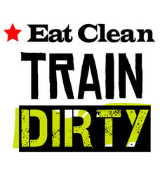 eat clean train dirty vector image