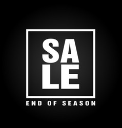 End of season sale poster design modern black vector