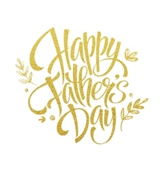 Fathers Day Golden Lettering card Hand drawn vector image vector image