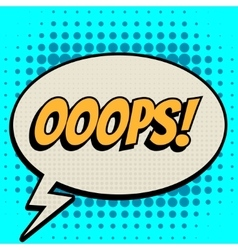 Ooops comic book bubble text retro style vector