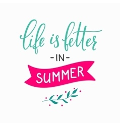Life is better in Summer lettering vector image vector image