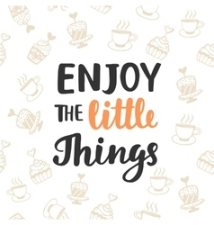 Enjoy the little things Hand written lettering vector image vector image