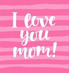I love you mom cute hand lettering vector
