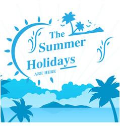 The summer holidays are here beach blue sky backgr vector