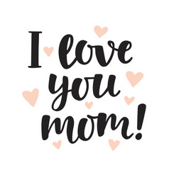 I love you mom hand written brush lettering vector
