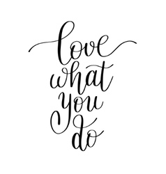 Love what you do handwritten calligraphy lettering vector