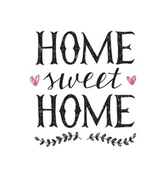 Hand lettering quote about home vector image vector image