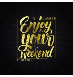 Enjoy your weekend - calligraphy typography phrase vector