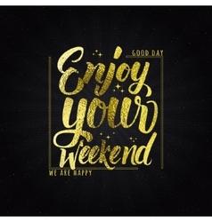 Enjoy your weekend - calligraphy typography phrase vector image