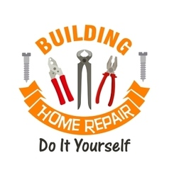 Building and home repair work tools emblem vector image