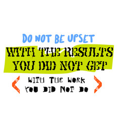 Do not be upset with the results you did not get vector