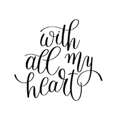 with all my heart handwritten calligraphy vector image vector image