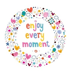 Enjoy every moment 3 vector